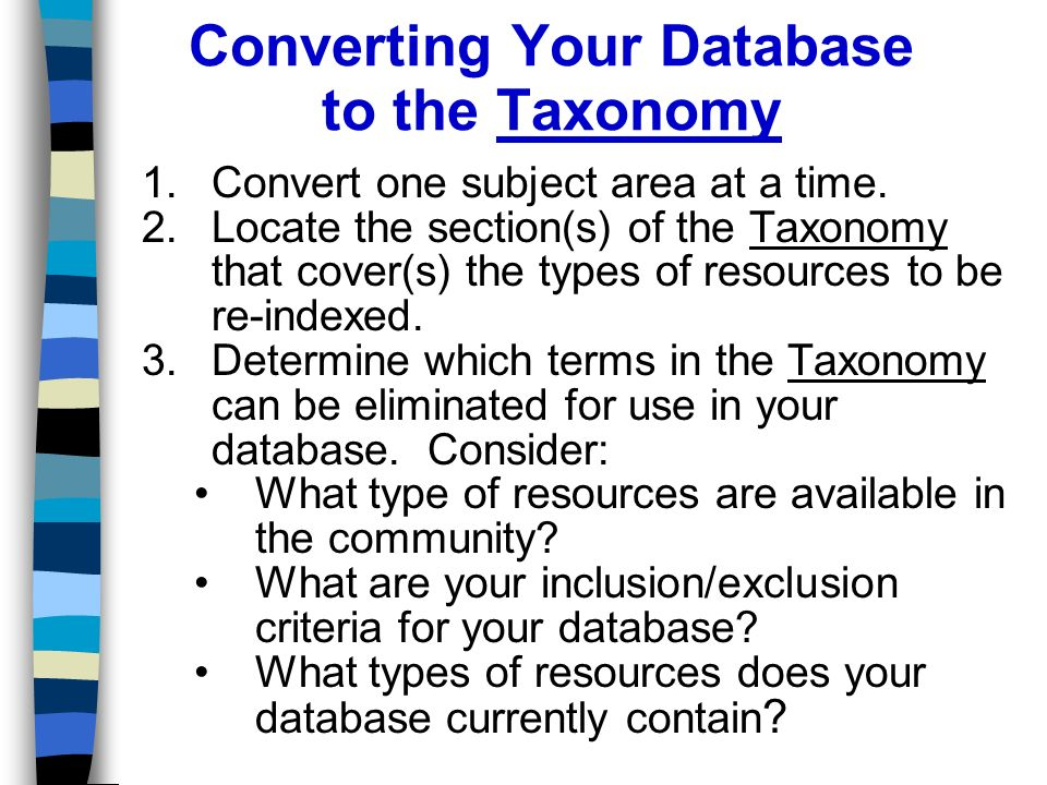 Converting Your Database to the Taxonomy 1.Convert one subject area at a time.