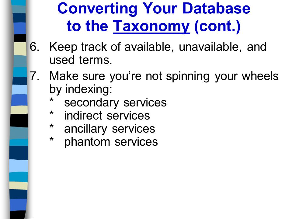 Converting Your Database to the Taxonomy (cont.) 6.Keep track of available, unavailable, and used terms.