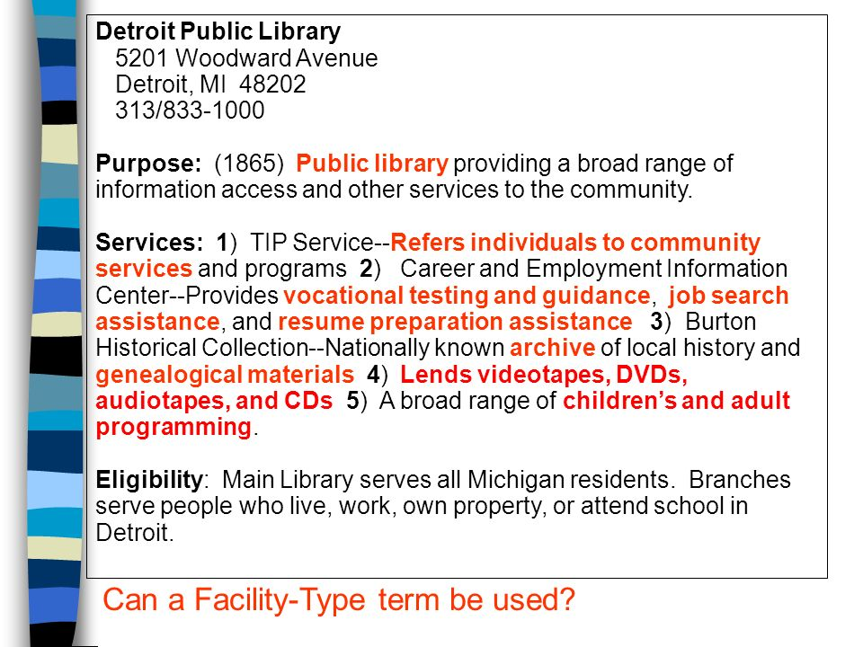 Detroit Public Library 5201 Woodward Avenue Detroit, MI 48202 313/833-1000 Purpose: (1865) Public library providing a broad range of information access and other services to the community.
