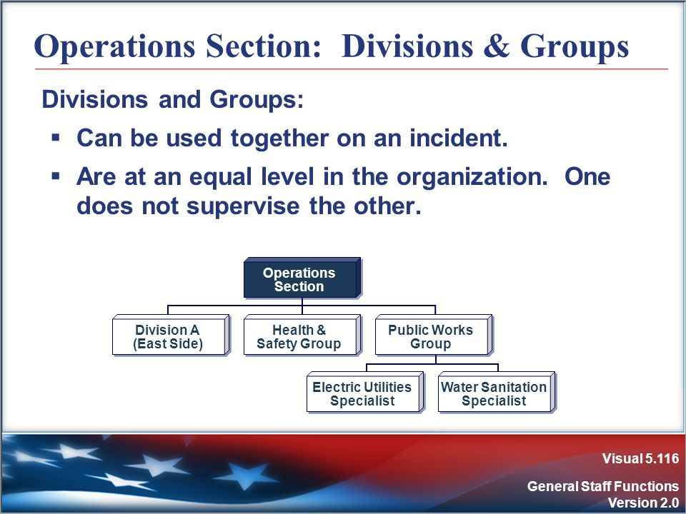 Visual 5.116 General Staff Functions Version 2.0 Operations Section: Divisions & Groups Divisions and Groups: Can be used together on an incident. Are