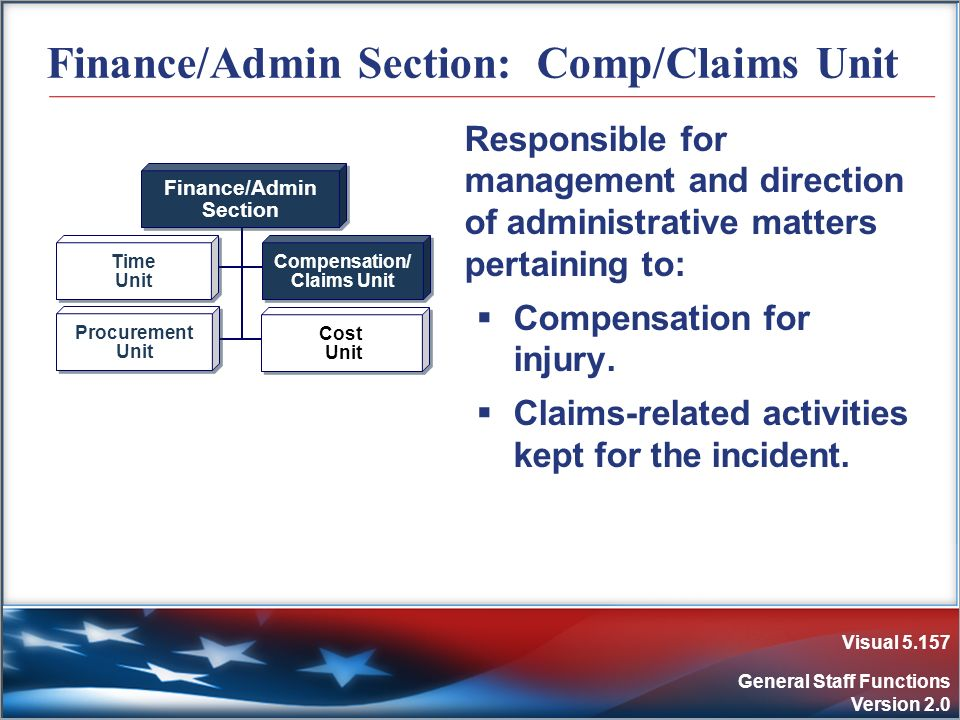 Visual 5.157 General Staff Functions Version 2.0 Finance/Admin Section: Comp/Claims Unit Responsible for management and direction of administrative ma