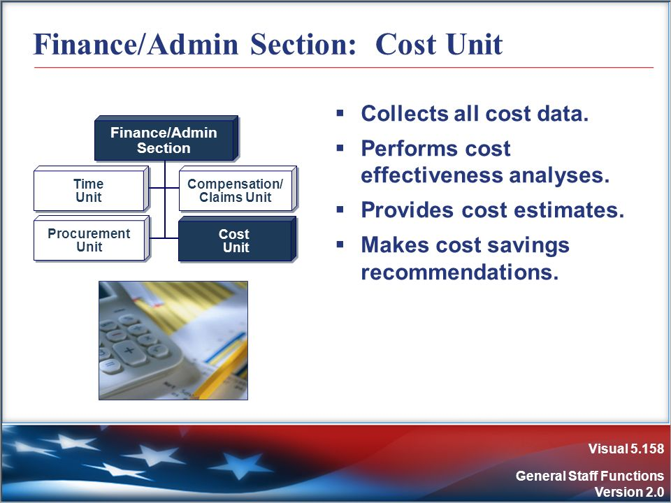 Visual 5.158 General Staff Functions Version 2.0 Finance/Admin Section: Cost Unit Collects all cost data. Performs cost effectiveness analyses. Provid