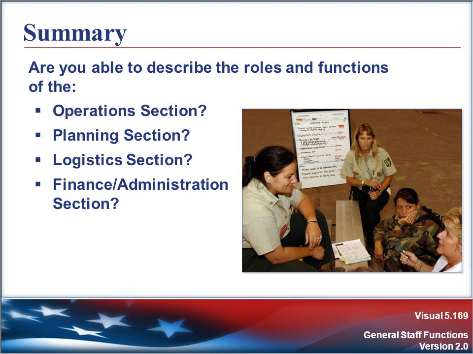 Visual 5.169 General Staff Functions Version 2.0 Summary Are you able to describe the roles and functions of the: Operations Section? Planning Section