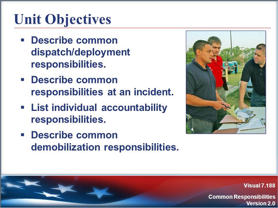 Visual 7.188 Common Responsibilities Version 2.0 Unit Objectives Describe common dispatch/deployment responsibilities. Describe common responsibilitie
