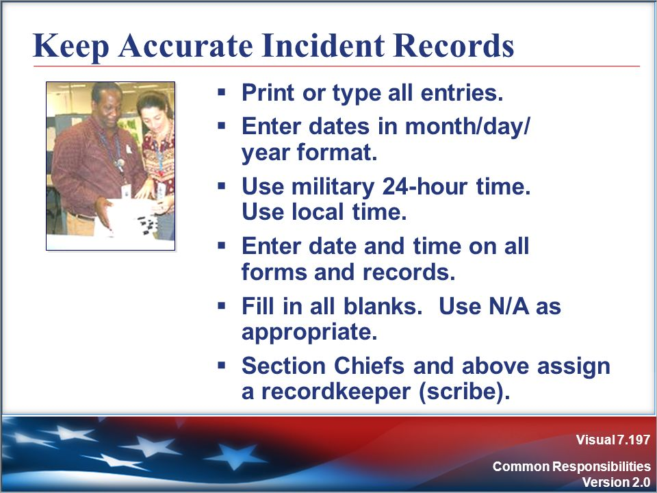 Visual 7.197 Common Responsibilities Version 2.0 Keep Accurate Incident Records Print or type all entries. Enter dates in month/day/ year format. Use