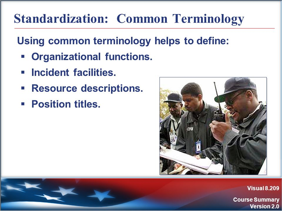 Visual 8.209 Course Summary Version 2.0 Standardization: Common Terminology Using common terminology helps to define: Organizational functions. Incide