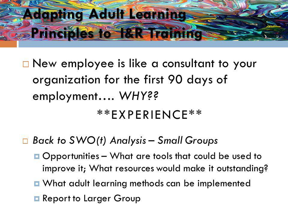 Adapting Adult Learning Principles to I&R Training New employee is like a consultant to your organization for the first 90 days of employment….