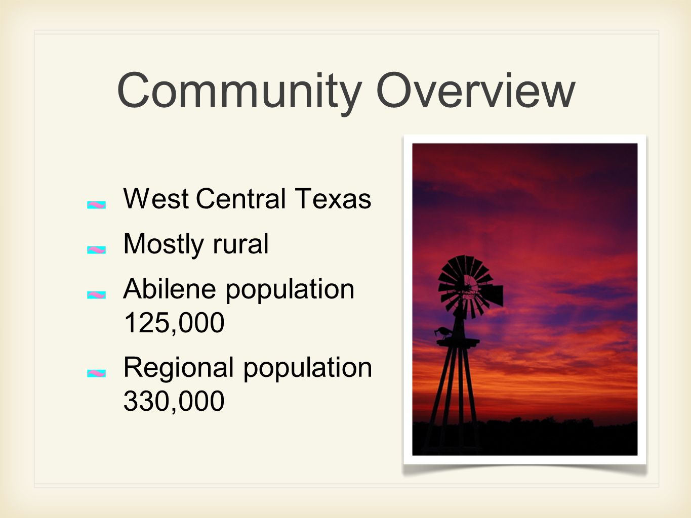 Community Overview West Central Texas Mostly rural Abilene population 125,000 Regional population 330,000