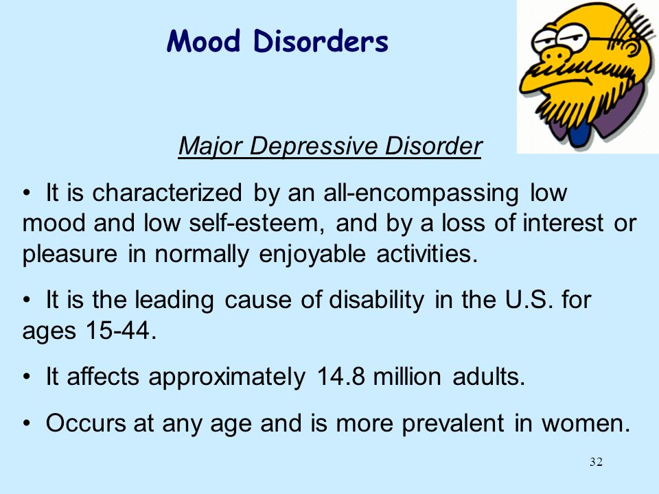 32 Major Depressive Disorder It is characterized by an all-encompassing low mood and low self-esteem, and by a loss of interest or pleasure in normall