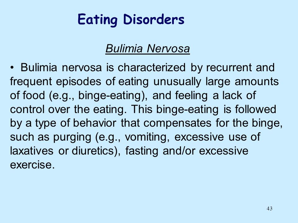 43 Bulimia Nervosa Bulimia nervosa is characterized by recurrent and frequent episodes of eating unusually large amounts of food (e.g., binge-eating),