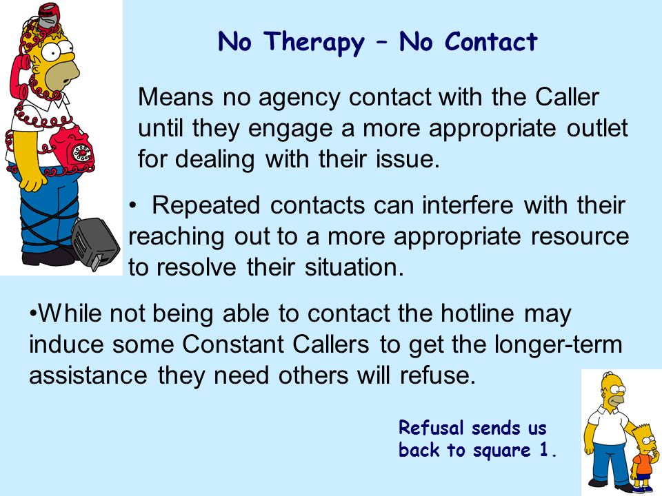 Means no agency contact with the Caller until they engage a more appropriate outlet for dealing with their issue.