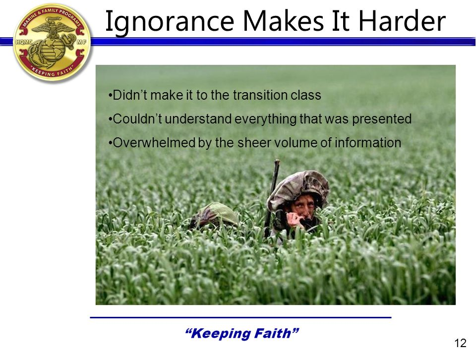 Ignorance Makes It Harder Didnt make it to the transition class Couldnt understand everything that was presented Overwhelmed by the sheer volume of information 12