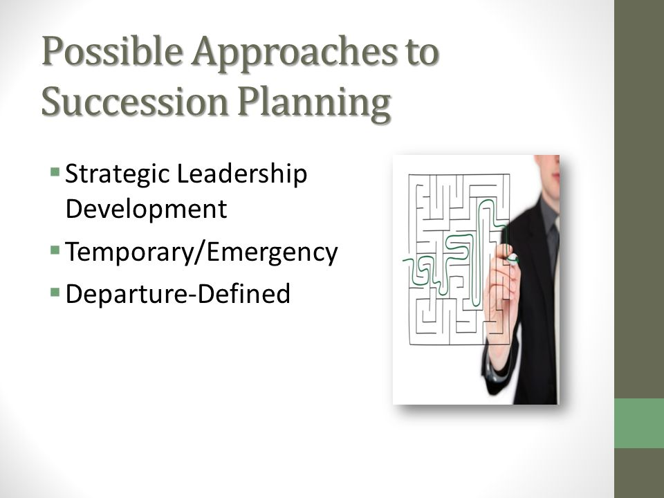 Possible Approaches to Succession Planning Strategic Leadership Development Temporary/Emergency Departure-Defined