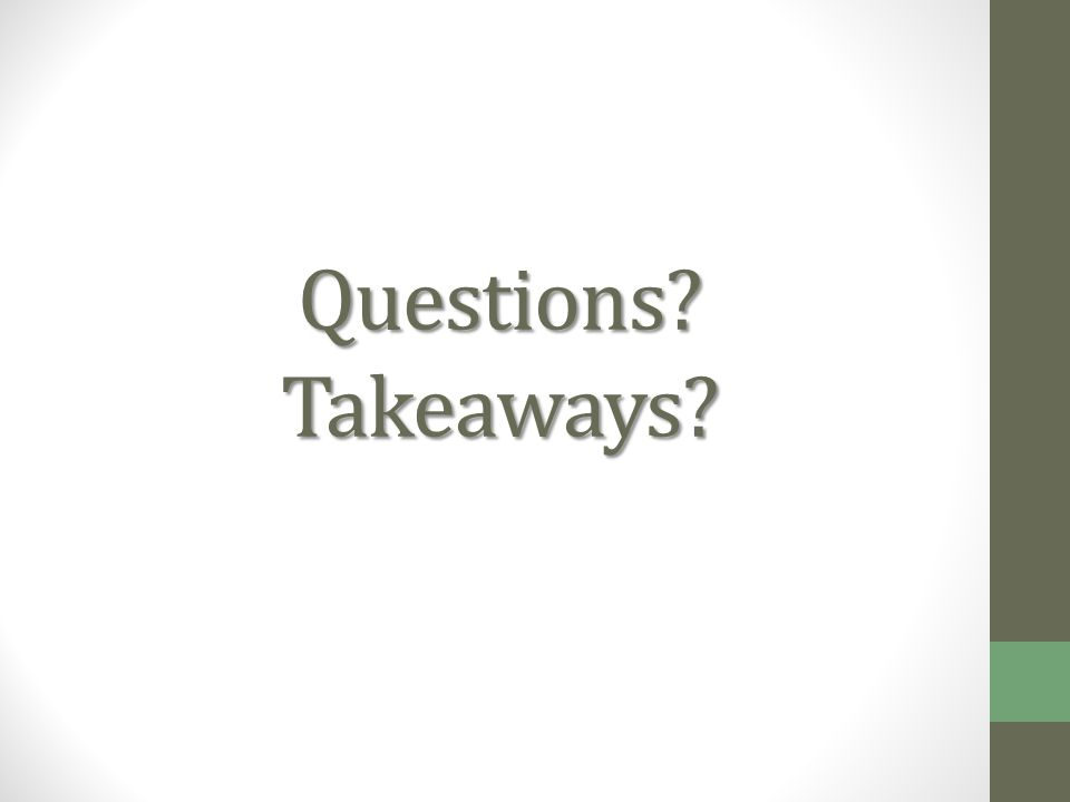 Questions Takeaways