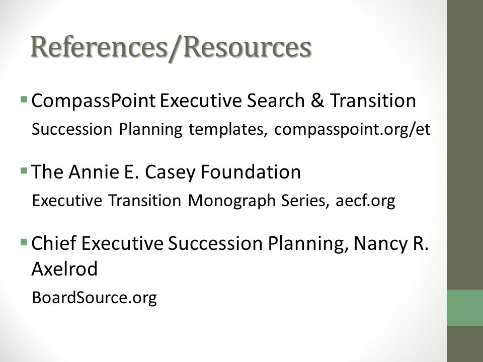 References/Resources CompassPoint Executive Search & Transition Succession Planning templates, compasspoint.org/et The Annie E.