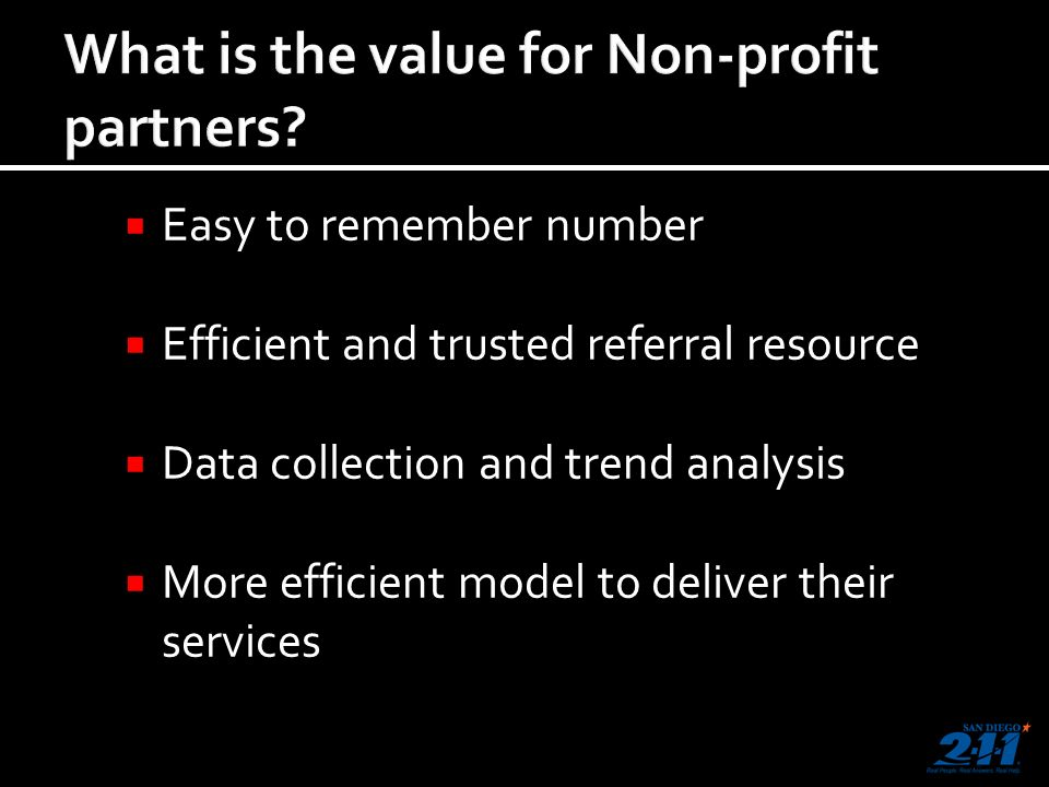 Easy to remember number Efficient and trusted referral resource Data collection and trend analysis More efficient model to deliver their services