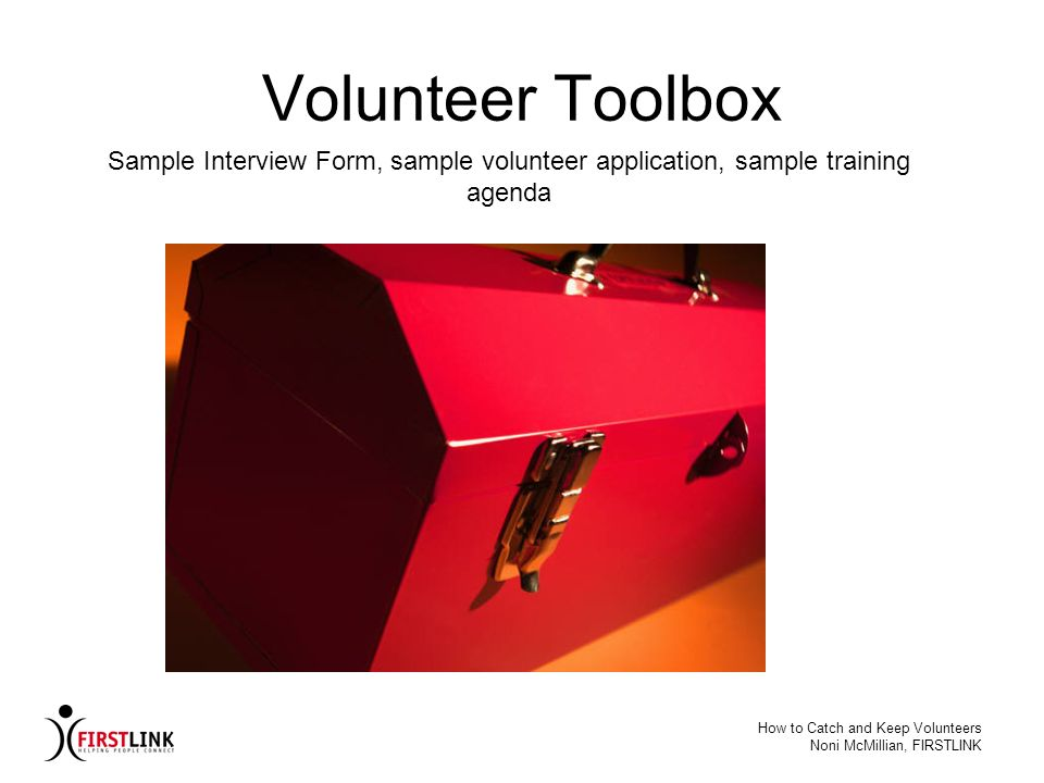 How to Catch and Keep Volunteers Noni McMillian, FIRSTLINK Volunteer Toolbox Sample Interview Form, sample volunteer application, sample training agen