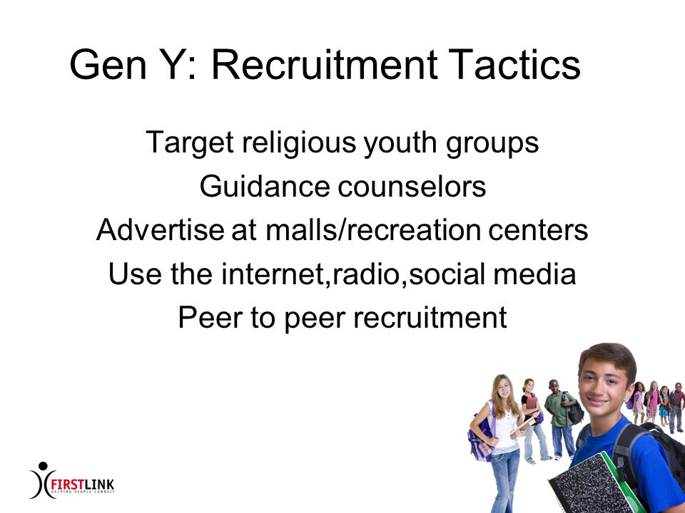 How to Catch and Keep Volunteers Noni McMillian, FIRSTLINK Gen Y: Recruitment Tactics Target religious youth groups Guidance counselors Advertise at m