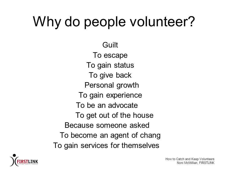 How to Catch and Keep Volunteers Noni McMillian, FIRSTLINK Example http://www.dosomething.org/Clubs