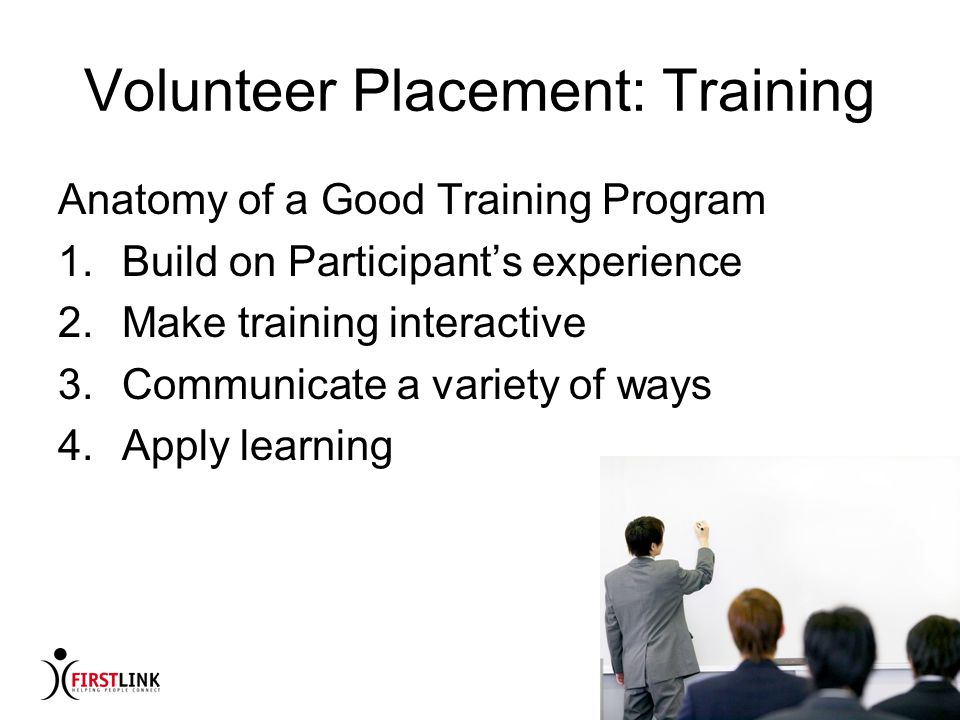How to Catch and Keep Volunteers Noni McMillian, FIRSTLINK Volunteer Placement: Training Anatomy of a Good Training Program 1.Build on Participants ex