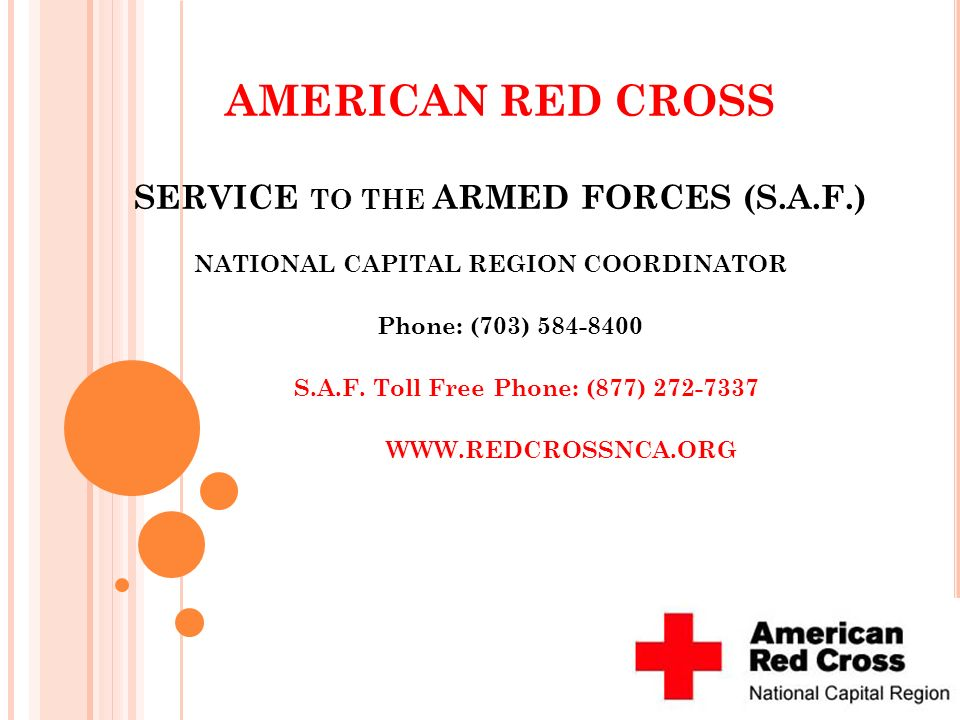 AMERICAN RED CROSS SERVICE TO THE ARMED FORCES (S.A.F.) NATIONAL CAPITAL REGION COORDINATOR Phone: (703) 584-8400 S.A.F. Toll Free Phone: (877) 272-73