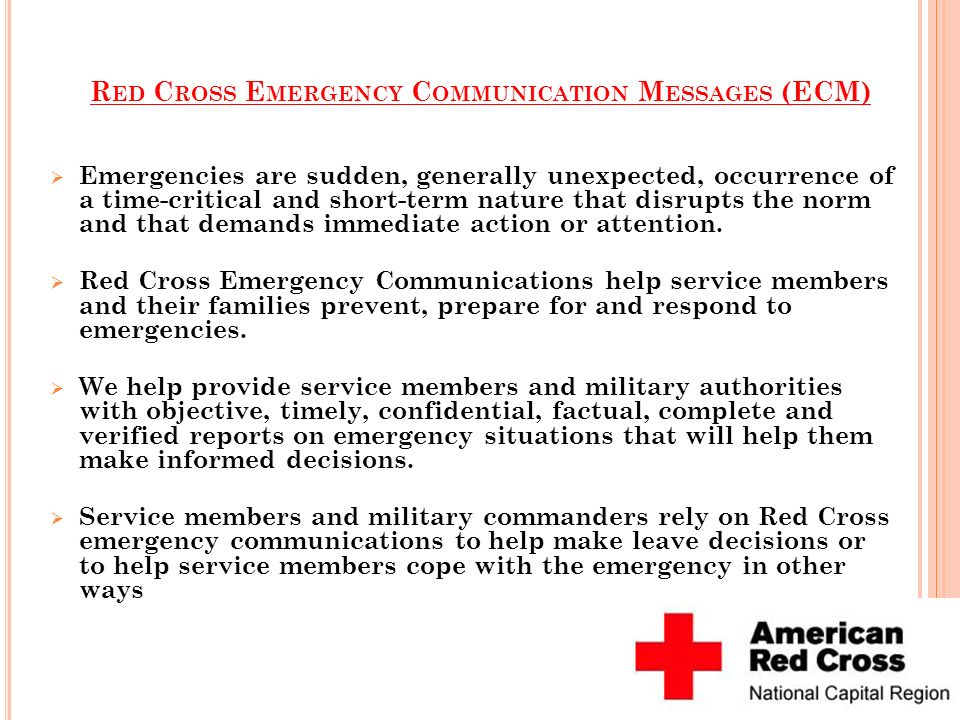 R ED C ROSS E MERGENCY C OMMUNICATION M ESSAGES (ECM) Emergencies are sudden, generally unexpected, occurrence of a time-critical and short-term natur