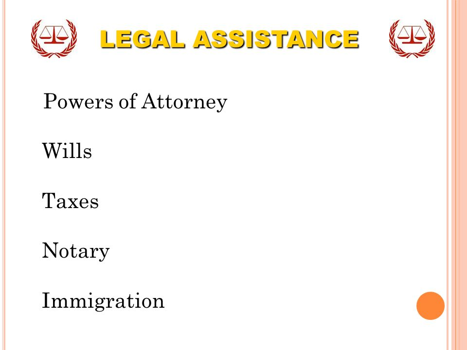 Powers of Attorney Wills Taxes Notary Immigration LEGAL ASSISTANCE