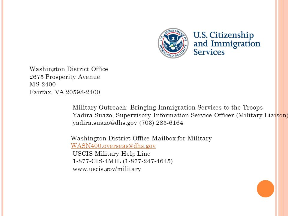 Washington District Office 2675 Prosperity Avenue MS 2400 Fairfax, VA 20598-2400 Military Outreach: Bringing Immigration Services to the Troops Yadira