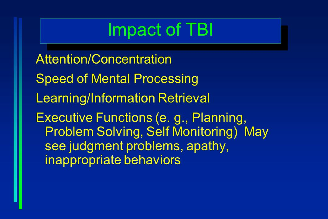 Impact of TBI Attention/Concentration Speed of Mental Processing Learning/Information Retrieval Executive Functions (e.