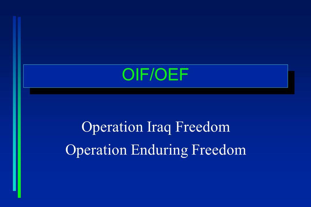 OIF/OEF Operation Iraq Freedom Operation Enduring Freedom