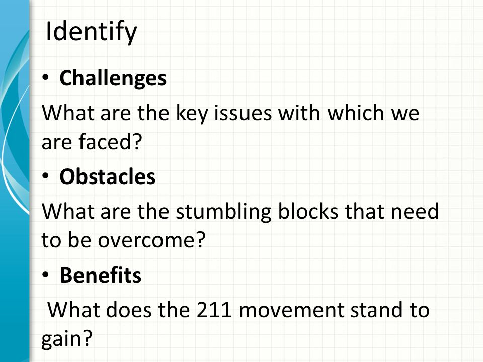 Identify Challenges What are the key issues with which we are faced.