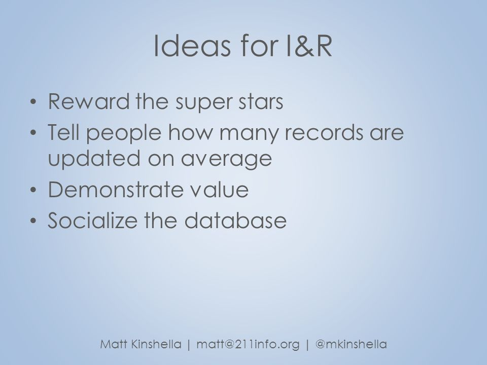 Ideas for I&R Reward the super stars Tell people how many records are updated on average Demonstrate value Socialize the database Matt Kinshella | mat