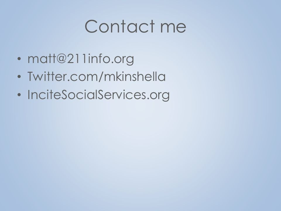 Contact me matt@211info.org Twitter.com/mkinshella InciteSocialServices.org