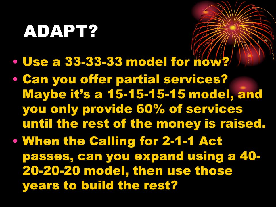 ADAPT. Use a 33-33-33 model for now. Can you offer partial services.