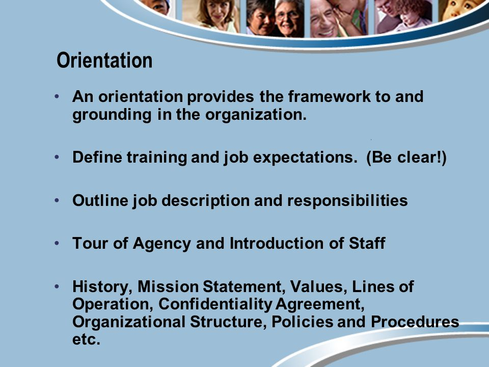 Orientation An orientation provides the framework to and grounding in the organization.