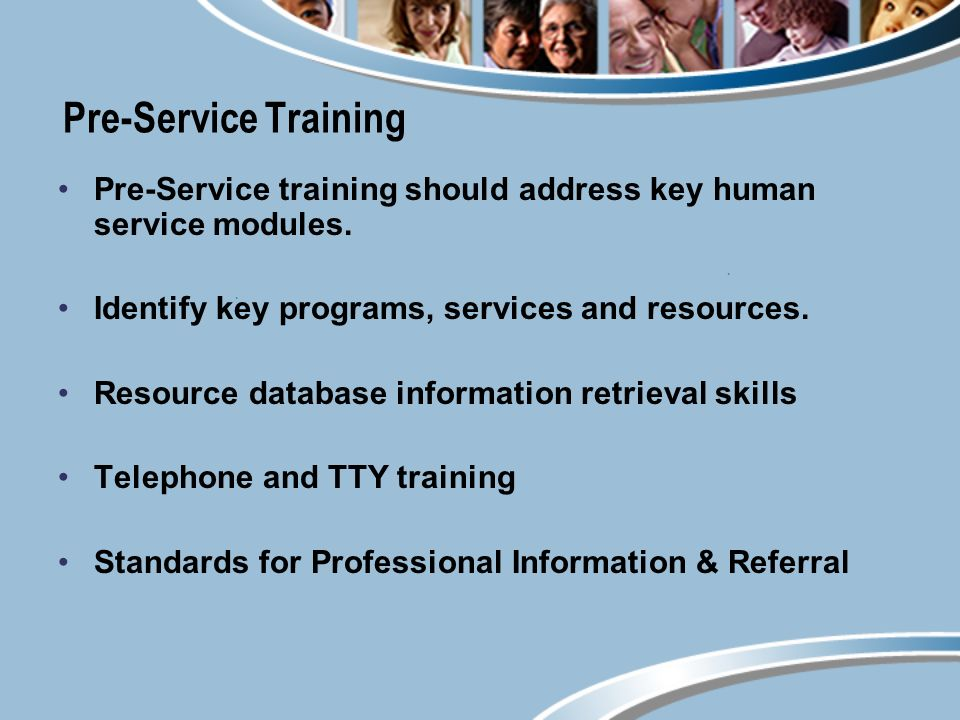 Pre-Service Training Pre-Service training should address key human service modules.