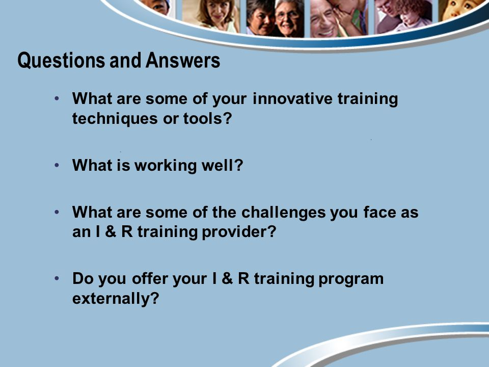 Questions and Answers What are some of your innovative training techniques or tools.
