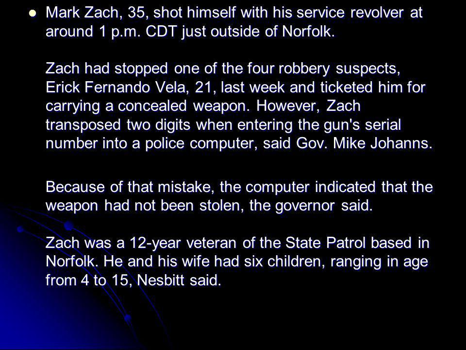 Mark Zach, 35, shot himself with his service revolver at around 1 p.m. CDT just outside of Norfolk. Zach had stopped one of the four robbery suspects,