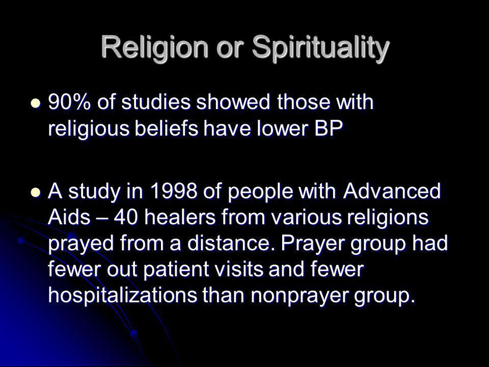 90% of studies showed those with religious beliefs have lower BP 90% of studies showed those with religious beliefs have lower BP A study in 1998 of people with Advanced Aids – 40 healers from various religions prayed from a distance.