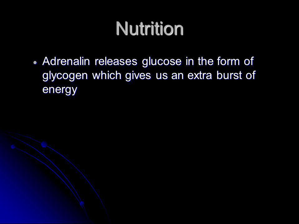 Nutrition Adrenalin releases glucose in the form of glycogen which gives us an extra burst of energy Adrenalin releases glucose in the form of glycoge