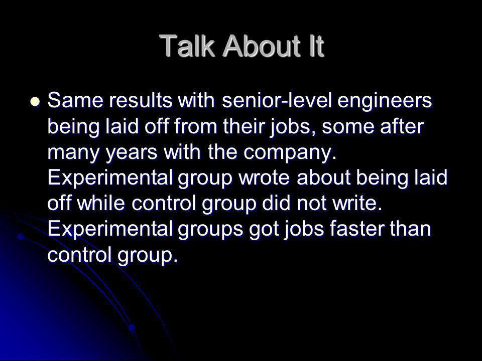 Talk About It Same results with senior-level engineers being laid off from their jobs, some after many years with the company. Experimental group wrot