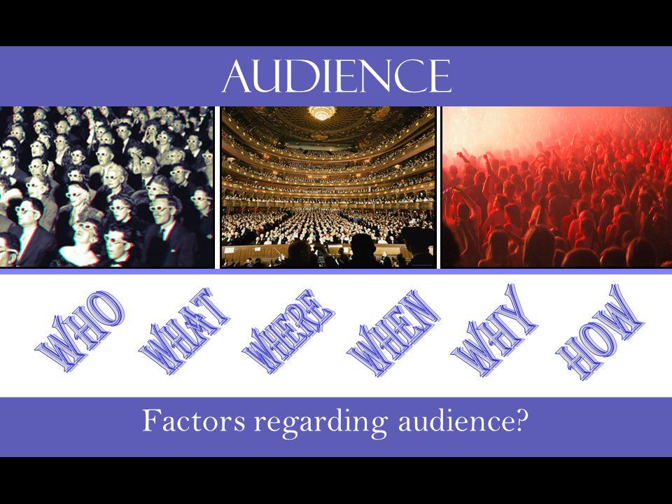 Factors regarding audience? Audience