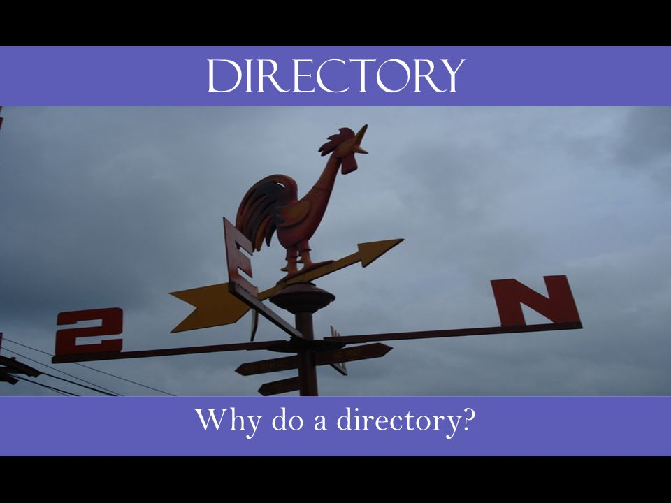 Why do a directory? Directory
