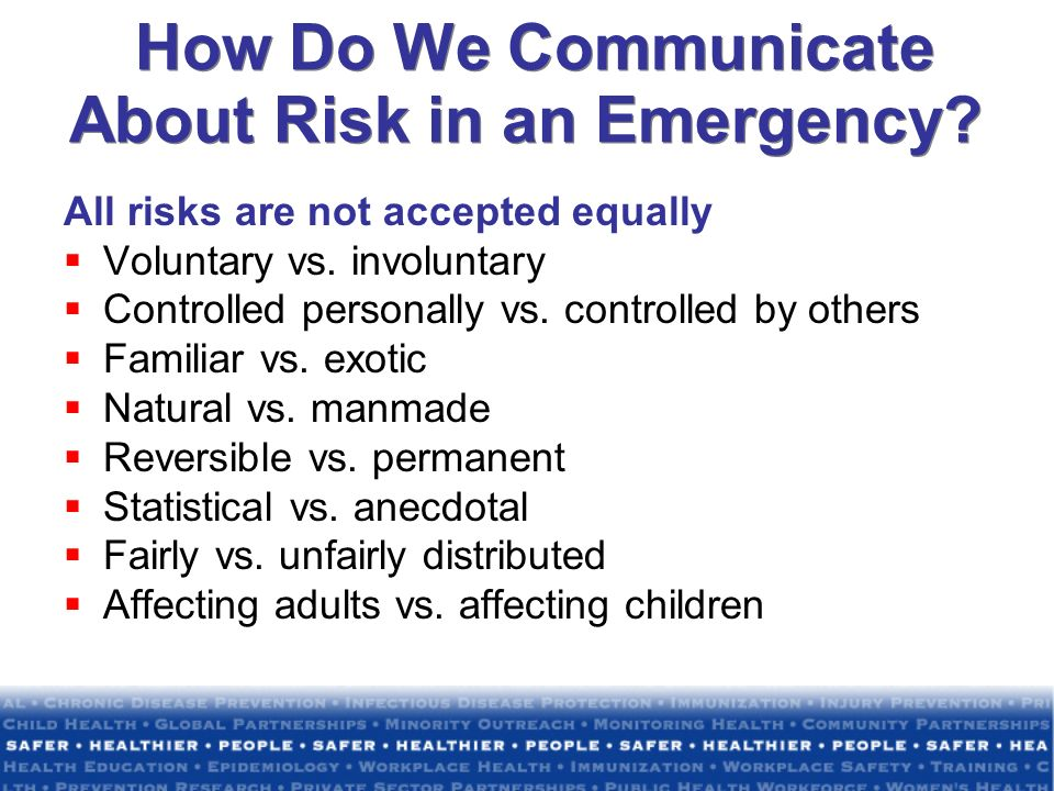 How Do We Communicate About Risk in an Emergency.All risks are not accepted equally Voluntary vs.