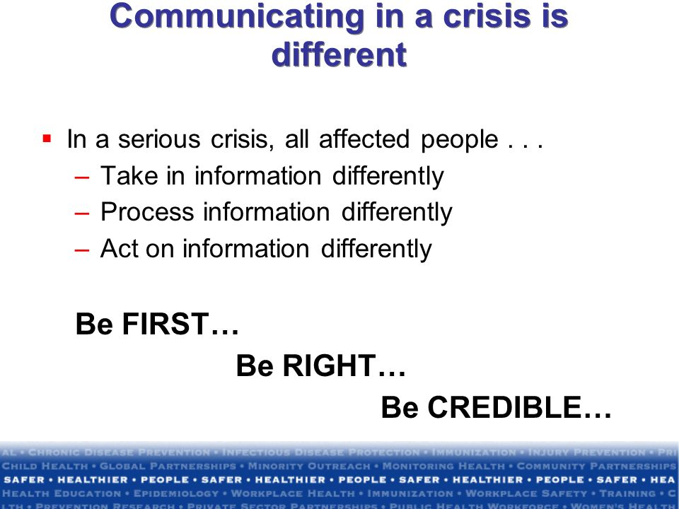 Communicating in a crisis is different In a serious crisis, all affected people...
