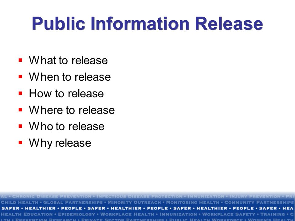 Public Information Release What to release When to release How to release Where to release Who to release Why release