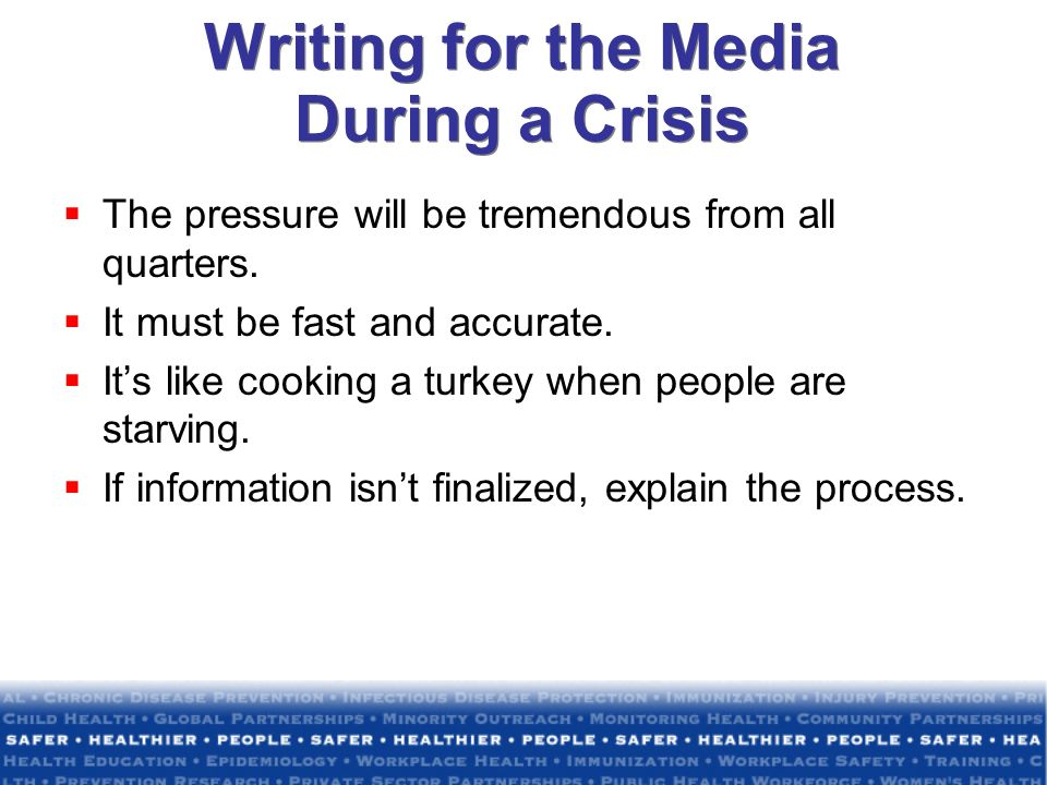Writing for the Media During a Crisis The pressure will be tremendous from all quarters.