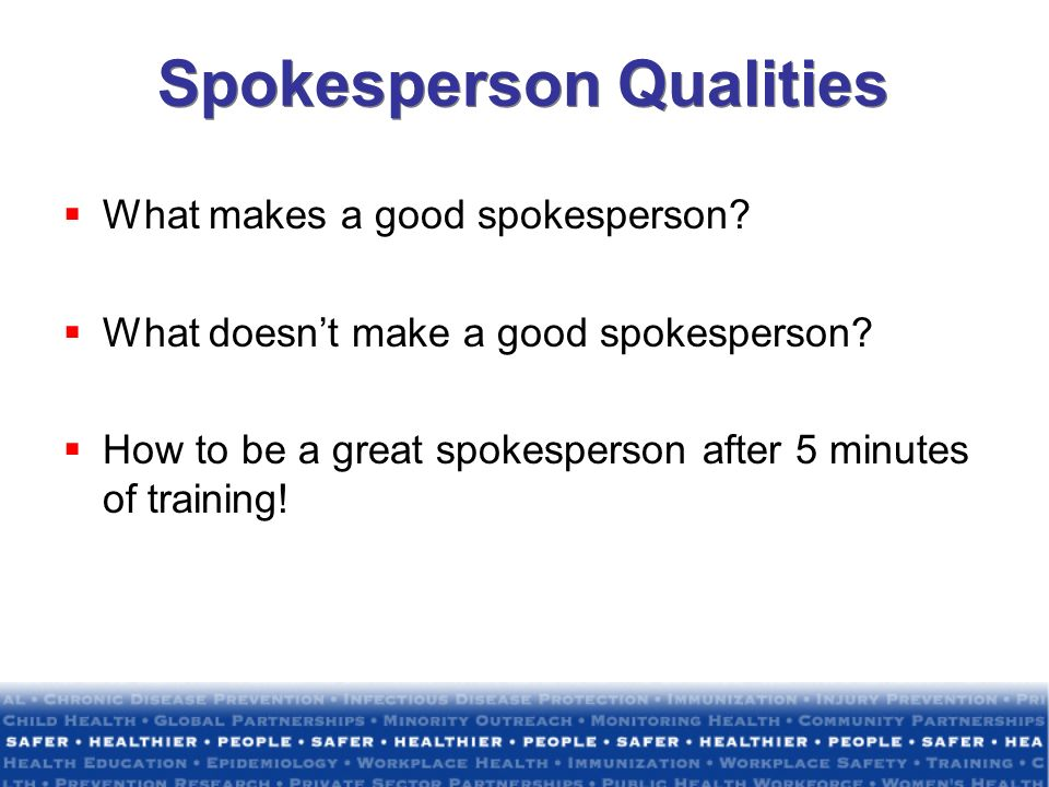 Spokesperson Qualities What makes a good spokesperson.