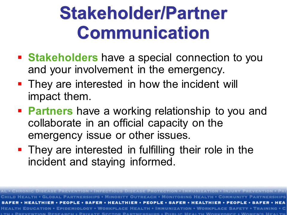 Stakeholders have a special connection to you and your involvement in the emergency.
