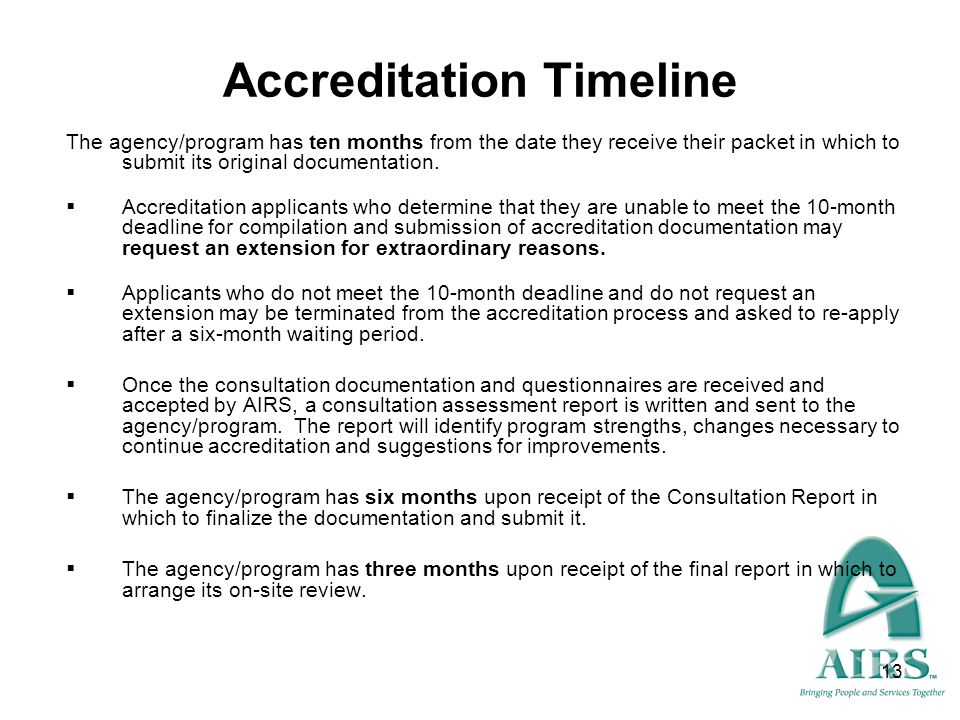 13 Accreditation Timeline The agency/program has ten months from the date they receive their packet in which to submit its original documentation. Acc